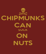 CHIPMUNKS CAN SUCK ON  NUTS - Personalised Poster A4 size