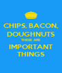 CHIPS, BACON, DOUGHNUTS THESE ARE IMPORTANT THINGS - Personalised Poster A4 size