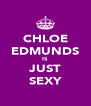 CHLOE EDMUNDS IS JUST SEXY - Personalised Poster A4 size