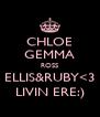 CHLOE GEMMA ROSS ELLIS&RUBY<3 LIVIN ERE:) - Personalised Poster A4 size