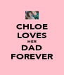 CHLOE LOVES HER DAD FOREVER - Personalised Poster A4 size