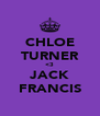 CHLOE TURNER <3 JACK FRANCIS - Personalised Poster A4 size