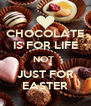 CHOCOLATE IS FOR LIFE NOT  JUST FOR EASTER - Personalised Poster A4 size
