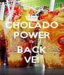 CHOLADO POWER IS BACK VE! - Personalised Poster A4 size