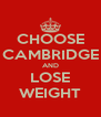 CHOOSE CAMBRIDGE AND LOSE WEIGHT - Personalised Poster A4 size