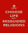 CHOOSE LIFE NOT MISGUIDED RELIGIONS - Personalised Poster A4 size