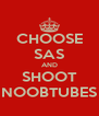 CHOOSE SAS AND SHOOT NOOBTUBES - Personalised Poster A4 size