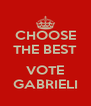 CHOOSE THE BEST  VOTE GABRIELI - Personalised Poster A4 size