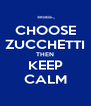 CHOOSE ZUCCHETTI THEN KEEP CALM - Personalised Poster A4 size