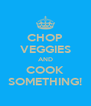 CHOP VEGGIES AND COOK SOMETHING! - Personalised Poster A4 size