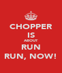 CHOPPER IS ABOUT RUN RUN, NOW! - Personalised Poster A4 size