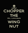 CHOPPER THE MC CHICKEN WING NUT - Personalised Poster A4 size