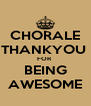 CHORALE THANKYOU  FOR  BEING AWESOME - Personalised Poster A4 size