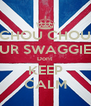 CHOU CHOU UR SWAGGIE Dont KEEP CALM - Personalised Poster A4 size