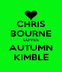 CHRIS BOURNE LOVES AUTUMN KIMBLE - Personalised Poster A4 size