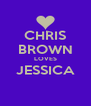 CHRIS BROWN LOVES JESSICA  - Personalised Poster A4 size