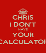 CHRIS I DON'T HAVE YOUR CALCULATOR - Personalised Poster A4 size