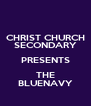 CHRIST CHURCH SECONDARY PRESENTS THE BLUENAVY - Personalised Poster A4 size