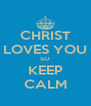 CHRIST LOVES YOU SO KEEP CALM - Personalised Poster A4 size