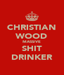CHRISTIAN WOOD MASSIVE SHIT DRINKER - Personalised Poster A4 size