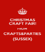CHRISTMAS CRAFT FAIR! FROM CRAFTS&PARTIES (SUSSEX) - Personalised Poster A4 size
