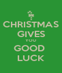 CHRISTMAS GIVES YOU GOOD  LUCK - Personalised Poster A4 size