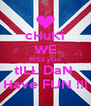 cHuKi WE MISS yOu tILL DaN  Have FUN !!! - Personalised Poster A4 size