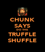 CHUNK SAYS DO THE TRUFFLE SHUFFLE - Personalised Poster A4 size