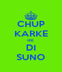 CHUP KARKE HK DI SUNO - Personalised Poster A4 size