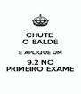 CHUTE  O BALDE E APLIQUE UM 9.2 NO PRIMEIRO EXAME - Personalised Poster A4 size