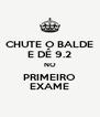 CHUTE O BALDE E DÊ 9.2 NO PRIMEIRO EXAME - Personalised Poster A4 size