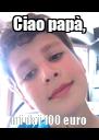 Ciao papà, mi dai 100 euro - Personalised Poster A4 size
