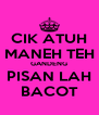CIK ATUH MANEH TEH GANDENG PISAN LAH BACOT - Personalised Poster A4 size