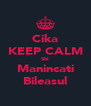 Cika KEEP CALM Shi Manincati Bileasul - Personalised Poster A4 size