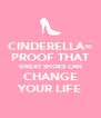 CINDERELLA= PROOF THAT GREAT SHOES CAN CHANGE YOUR LIFE - Personalised Poster A4 size