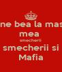 cine bea la masa mea  smecherii smecherii si Mafia - Personalised Poster A4 size