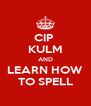 CIP  KULM AND LEARN HOW TO SPELL - Personalised Poster A4 size