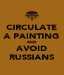 CIRCULATE A PAINTING AND AVOID RUSSIANS - Personalised Poster A4 size