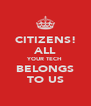CITIZENS! ALL YOUR TECH BELONGS TO US - Personalised Poster A4 size