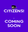 CITIZENS!  -- COMING SOON - Personalised Poster A4 size