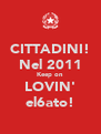 CITTADINI! Nel 2011 Keep on LOVIN' el6ato! - Personalised Poster A4 size