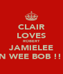CLAIR LOVES ROBERT JAMIELEE N WEE BOB !!  - Personalised Poster A4 size