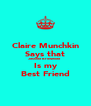 Claire Munchkin Says that Jessiee Browniiee Is my Best Friend - Personalised Poster A4 size