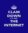 CLAM DOWN IT'S JUST THE INTERNET - Personalised Poster A4 size