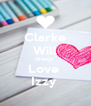 Clarke Will Always  Love  Izzy  - Personalised Poster A4 size