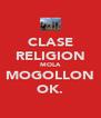 CLASE RELIGION MOLA MOGOLLON OK. - Personalised Poster A4 size