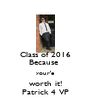 Class of 2016 Because  your'e worth it! Patrick 4 VP - Personalised Poster A4 size