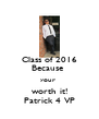 Class of 2016 Because  your  worth it! Patrick 4 VP - Personalised Poster A4 size