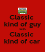 Classic  kind of guy with Classic  kind of car - Personalised Poster A4 size