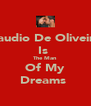 Claudio De Oliveira  Is  The Man Of My Dreams  - Personalised Poster A4 size